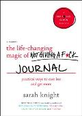 The Life-Changing Magic of Not Giving a F*ck Journal: Practical Ways to Care Less and Get More