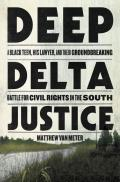 Deep Delta Justice: A Black Teen, His Lawyer, and Their Groundbreaking Battle for Civil Rights in the South