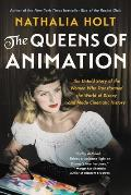 Queens of Animation The Untold Story of the Women Who Transformed the World of Disney & Made Cinematic History