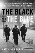 Black & the Blue A Cop Reveals the Crimes & Racism in Americas Law Enforcement & the Search for Change