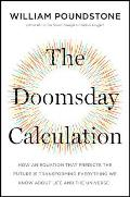 Doomsday Calculation How an Equation that Predicts the Future Is Transforming Everything We Know About Life & the Universe