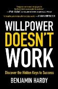 Willpower Doesnt Work Discover the Hidden Keys to Success