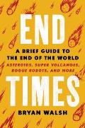End Times A Brief Guide to the End of the World