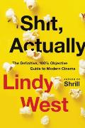 Shit, Actually: The Definitive, 100% Objective Guide to Modern Cinema