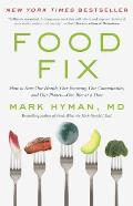 Food Fix How to Save Our Health Our Economy Our Environment & Our Communities One Bite at a Time