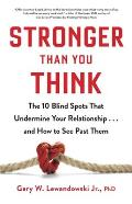 Stronger Than You Think The 10 Blind Spots That Undermine Your Relationshipand How to See Past Them