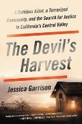 Devils Harvest A Ruthless Killer a Terrorized Community & the Search for Justice in Californias Central Valley