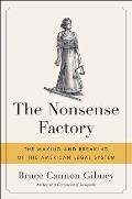 Nonsense Factory The Making & Breaking of the American Legal System