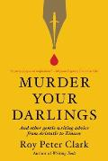 Murder Your Darlings & Other Gentle Writing Advice from Aristotle to Zinsser