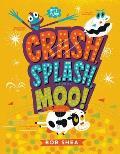 Crash Splash or Moo