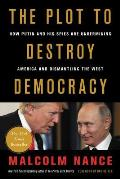 Plot to Destroy Democracy How Putin & His Spies Are Undermining America & Dismantling the West