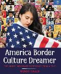 America Border Culture Dreamer The Young Immigrant Experience from A to Z