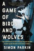Game of Birds & Wolves The Ingenious Young Women Whose Secret Board Game Helped Win World War II