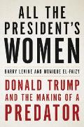 All the Presidents Women Donald Trump & the Making of a Predator