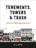 Tenements Towers & Trash An Unconventional Illustrated History of New York City