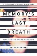 Memorys Last Breath Field Notes on My Dementia