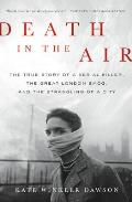 Death in the Air The True Story of a Serial Killer the Great London Smog & the Strangling of a City