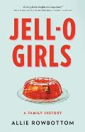 JELL O Girls A Family History