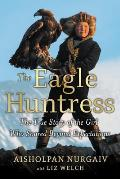 Eagle Huntress The True Story of the Girl Who Soared Beyond Expectations
