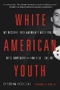 White American Youth My Descent Into Americas Most Violent Hate Movement & How I Got Out