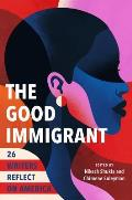 Good Immigrant 26 Writers Reflect on America