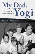 My Dad Yogi A Memoir of Family & Baseball