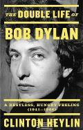Double Life of Bob Dylan A Restless Hungry Feeling 1941 1966