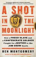 Shot in the Moonlight How a Freed Slave & a Confederate Soldier Fought for Justice in the Jim Crow South