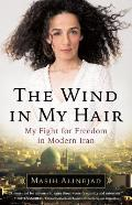 Wind in My Hair My Fight for Freedom in Modern Iran