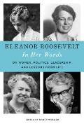 In Her Words Eleanor Roosevelt The Letters Speeches & Articles of the Worlds Most Admired Woman