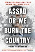 Assad or We Burn the Country How One Familys Lust for Power Destroyed Syria