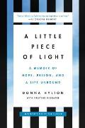 Little Piece of Light A Memoir of Hope Prison & a Life Unbound