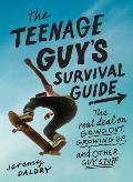 Teenage Guys Survival Guide The Real Deal on Going Out Growing Up & Other Guy Stuff