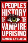 Peoples History of the Vampire Uprising A Novel