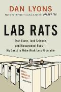 Lab Rats Tech Gurus Junk Science & Management FadsMy Quest to Make Work Less Miserable