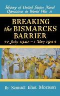 Breaking the Bismarks Barrier: Volume 6: July 1942-May 1944