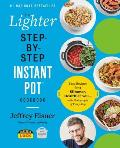 The Lighter Step-By-Step Instant Pot Cookbook: Easy Recipes for a Slimmer, Healthier You--With Photographs of Every Step