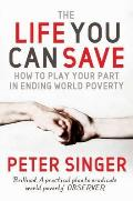 Life You Can Save How to Do Your Part to End World Poverty