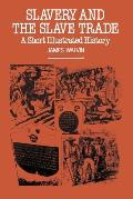 Slavery and the Slave Trade: A Short Illustrated History