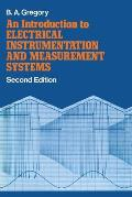 An Introduction to Electrical Instrumentation and Measurement Systems: A Guide to the Use, Selection, and Limitations of Electrical Instruments and Me