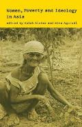 Women, Poverty and Ideology in Asia: Contradictory Pressures, Uneasy Resolutions