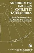 Neoliberalism and Class Conflict in Latin America: A Comparative Perspective on the Political Economy of Structural Adjustment