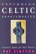 Exploring Celtic Spirituality Historic R