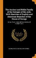 The Ancient and Noble Family of the Savages of the Ards, with Sketches of English and American Branches of the House of Savage: Comp. from Historical