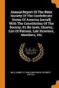 Annual Report of the Bible Society of the Confederate States of America [serial]; With the Constitution of the Society, Its By-Laws, Charter, List of