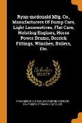Ryan-McDonald Mfg. Co., Manufacturers of Dump Cars, Light Locomotives, Flat Cars, Hoisting Engines, Horse Power Drums, Derrick Fittings, Winches, Boil