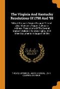 The Virginia and Kentucky Resolutions of 1798 and '99: With Jefferson's Original Draught Thereof. Also, Madison's Report, Calhoun's Address, Resolutio