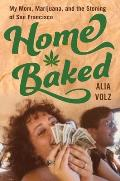 Home Baked: My Mom, Marijuana, and the Stoning of San Francisco