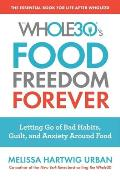 Whole30s Food Freedom Forever Letting Go of Bad Habits Guilt & Anxiety Around Food