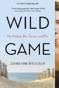 Wild Game My Mother Her Lover & Me